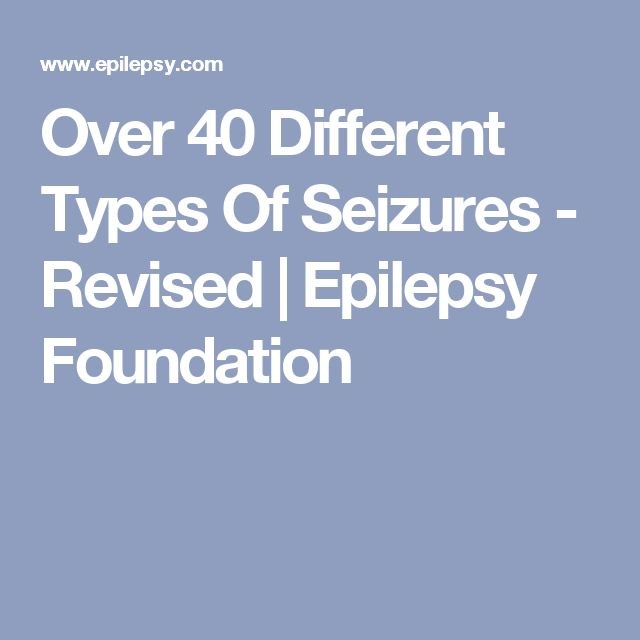 Over 40 Different Types Of Seizures - Revised | Epilepsy Foundation