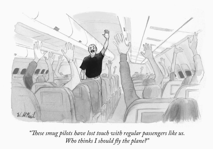 These smug pilots have lost touch with regular passengers like us. Who thinks I should fly the plane?  Artist: Will McPhail, @WillMcPhail