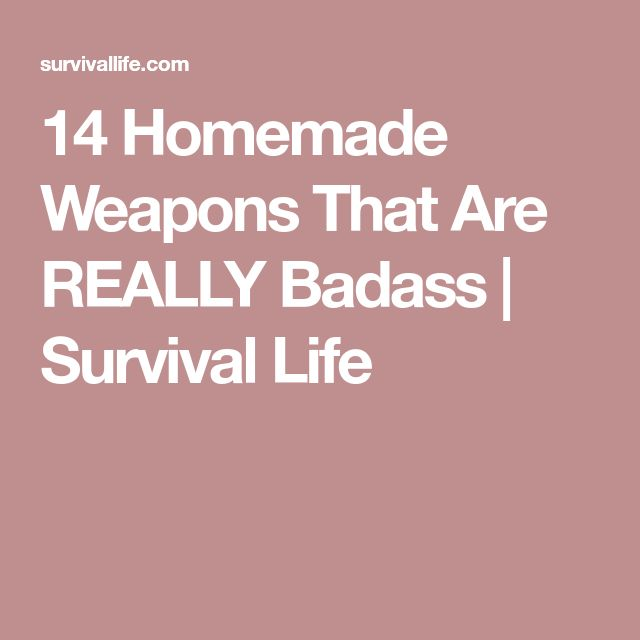 14 Homemade Weapons That Are REALLY Badass | Survival Life