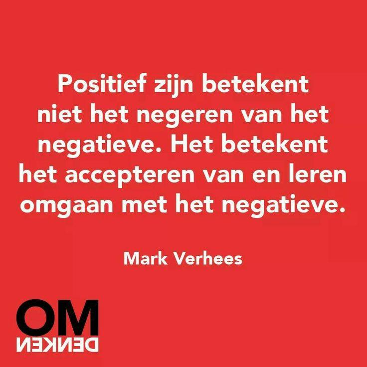 Positief zijn betekend... het accepteren en het leren omgaan met het negatieve....
