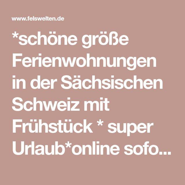 *schöne größe Ferienwohnungen in der Sächsischen Schweiz mit Frühstück * super Urlaub*online sofort Buchen