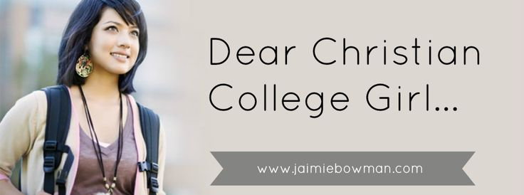 Dear Christian College Girl... | Jamie Bowman shares insight from her own college experience for young women embarking on their first year of college.