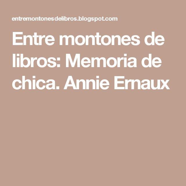 Entre montones de libros: Memoria de chica. Annie Ernaux