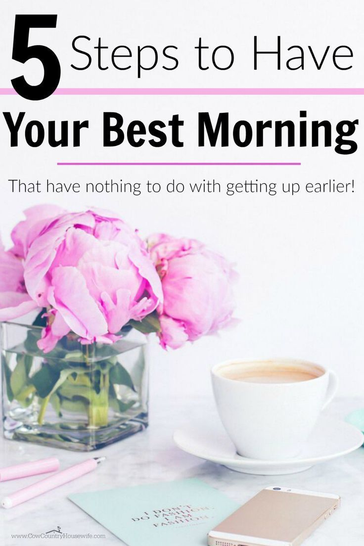 Having your best morning has nothing to do with waking up earlier! These are the 5 best ways to make sure that you have your best morning. Tips for a better morning. Make over your morning. Adult morning routine. How to have a successful morning routine. Have a great morning.