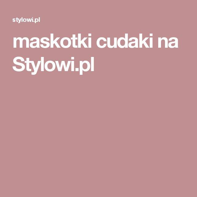 maskotki cudaki na Stylowi.pl