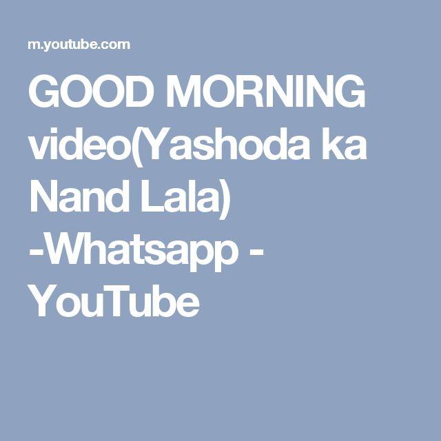 GOOD MORNING video(Yashoda ka Nand Lala) -Whatsapp - YouTube