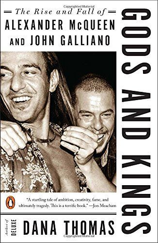Gods and Kings: The Rise and Fall of Alexander McQueen an