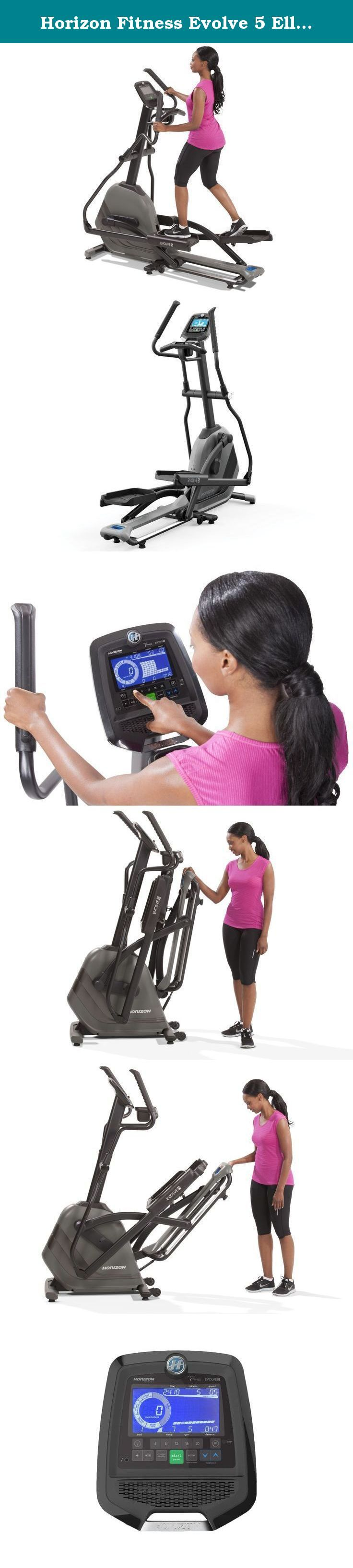 Horizon Fitness Evolve 5 Elliptical Trainer. The heavy flywheel, expansive programming and large, backlit display make the Horizon Fitness Evolve 5 perfect for serious training. Plus, the simple assembly, effortless folding and compact footprint make this elliptical as easy to own as it is to use.