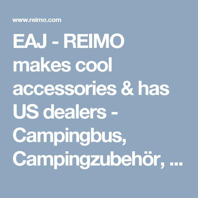EAJ - REIMO makes cool accessories & has US dealers -  Campingbus, Campingzubehör, Campingausrüstung, Campingartikel, Womo-Zubehör, Wohnmobil-Zubehör, Ausbau VW T5, Aufstelldach, Wohnwagen-Zubehör (EN)