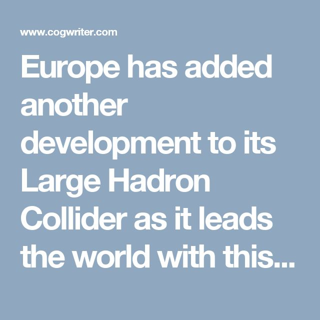 Europe has added another development to its Large Hadron Collider as it leads the world with this technology