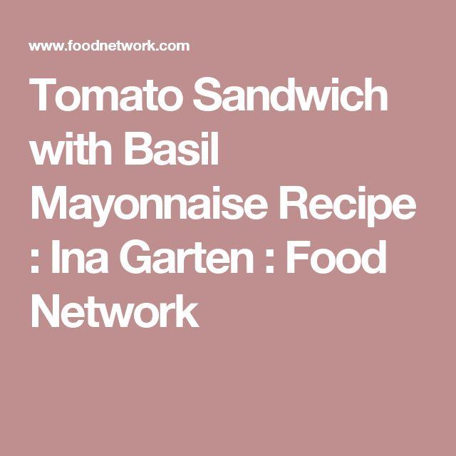 Tomato Sandwich with Basil Mayonnaise Recipe : Ina Garten : Food Network