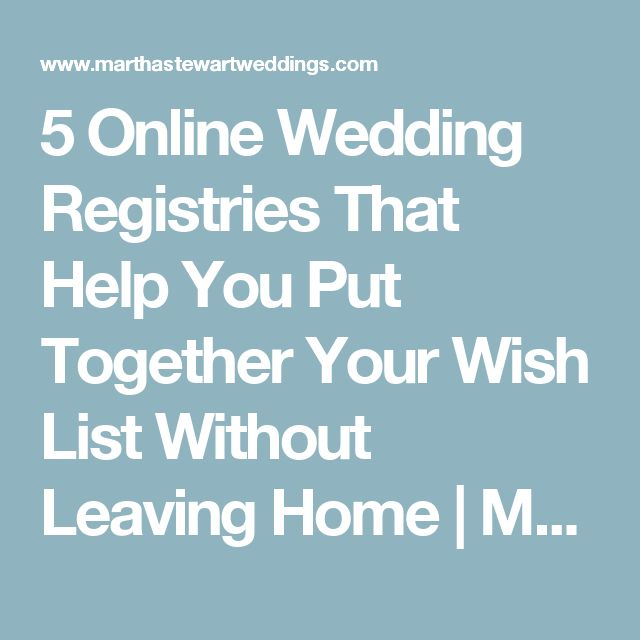 5 Online Wedding Registries That Help You Put Together Your Wish List Without Leaving Home | Martha Stewart Weddings