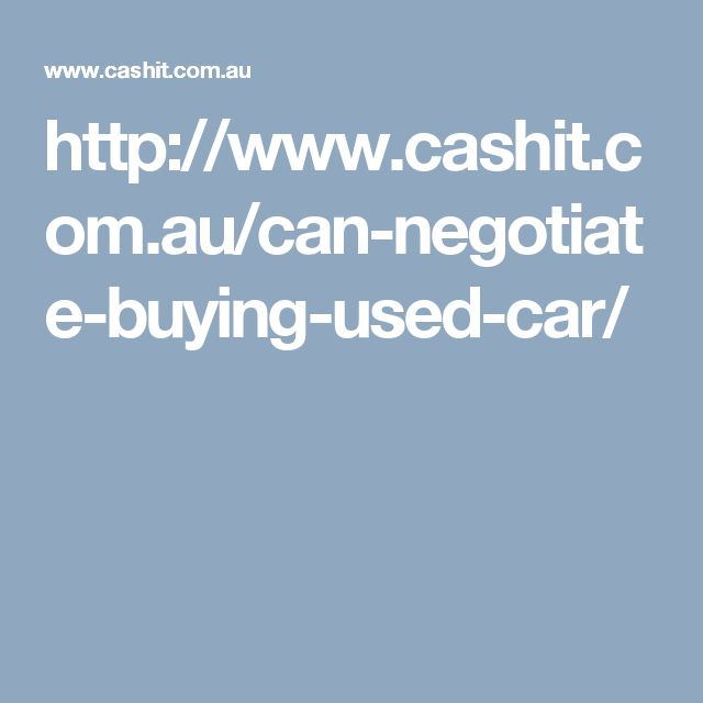 http://www.cashit.com.au/can-negotiate-buying-used-car/