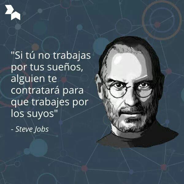 Trabaja por tus sueño, o alguien te contratará para que trabajes por los suyos. Haz lo que amas. Frase de inspiración Steve Jobs.