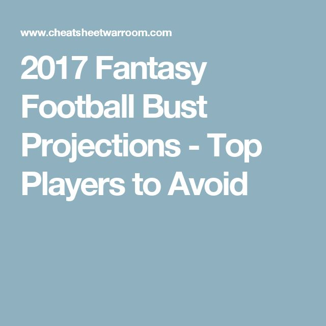 2017 Fantasy Football Bust Projections - Top Players to Avoid