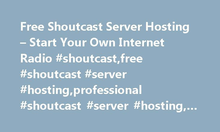 Free Shoutcast Server Hosting – Start Your Own Internet Radio #shoutcast,free #shoutcast #server #hosting,professional #shoutcast #server #hosting, #free #internet #radio #stations http://lexingtone.remmont.com/free-shoutcast-server-hosting-start-your-own-internet-radio-shoutcastfree-shoutcast-server-hostingprofessional-shoutcast-server-hosting-free-internet-radio-stations/  # Free Stream Hosting Pro Stream Hosting Unlimited Listeners Unmetered Bandwidth The perfect solution for those who…