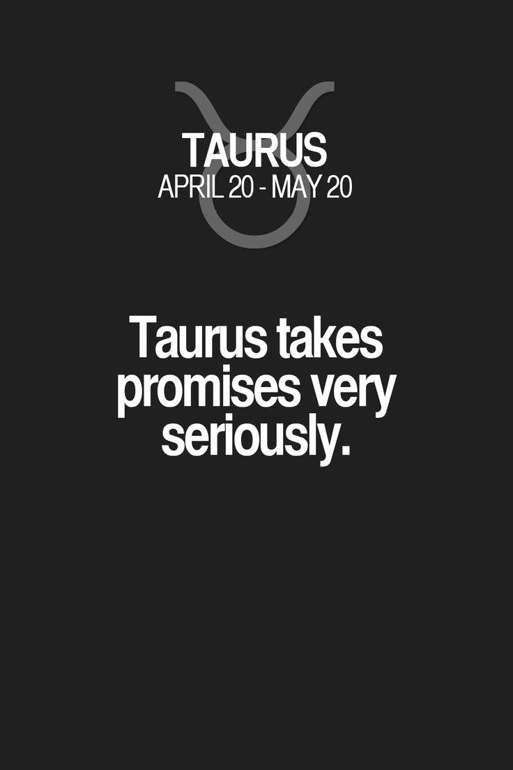 Taurus takes promises very seriously. Taurus | Taurus Quotes | Taurus Zodiac Signs