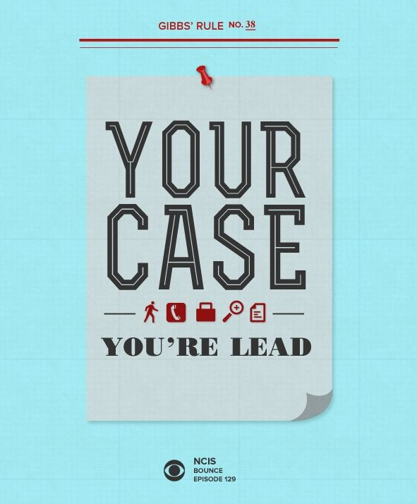 Gibbs' Rule No. 38: Your case, you're lead. #GibbsRules