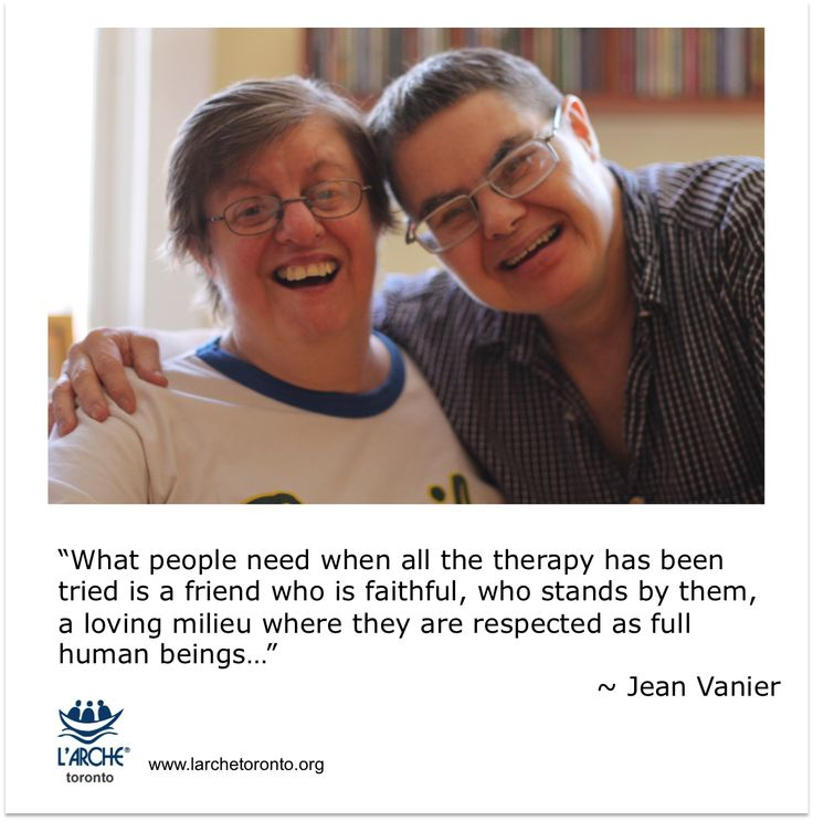 """""""What people need when all the therapy has been tried is a friend who is faithful, who stands by them, a loving milieu where they are respected as full human beings…"""" ~ Jean Vanier #quotes #vanier #disabilities #therapy"""