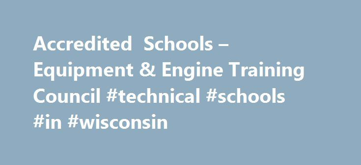 Accredited Schools – Equipment & Engine Training Council #technical #schools #in #wisconsin http://washington.nef2.com/accredited-schools-equipment-engine-training-council-technical-schools-in-wisconsin/  # The EETC is proud to have 63 accredited schools that train students in outdoor power equipment repair. These schools meet the stringent requirements of the Equipment Engine Training Council. Colony High School – Palmer, AK Mesa County School District # 51 – Grand Junction, CO Warren Tech…