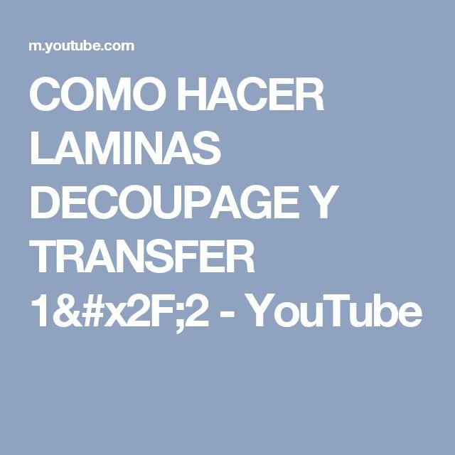 COMO HACER LAMINAS DECOUPAGE Y TRANSFER 1/2 - YouTube