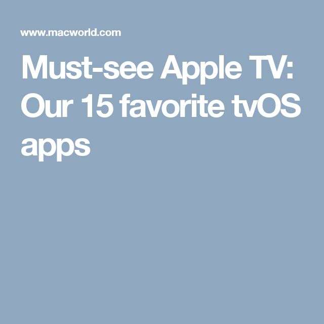 Must-see Apple TV: Our 15 favorite tvOS apps