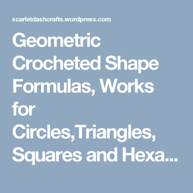 Geometric Crocheted Shape Formulas, Works for Circles,Triangles, Squares and Hexagons | Scarlet Dash Blog