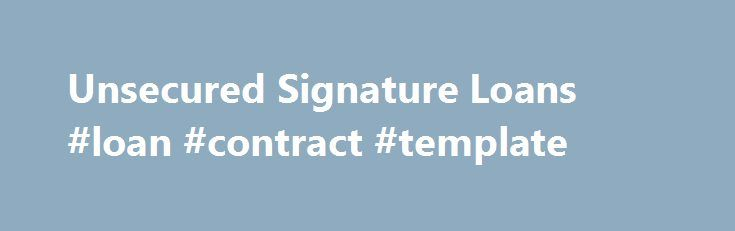 Unsecured Signature Loans #loan #contract #template http://loan-credit.remmont.com/unsecured-signature-loans-loan-contract-template/  #unsecured loans with bad credit # Unsecured Signature Loans Below, you can find articles and important information that you should know about unsecured signature loans before obtaining any unsecured short-term loans. Unsecured Signature Loans Find unsecured signature loans here. We have access to many different lending networks and financial institutions. You…