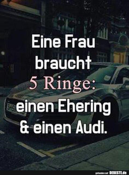 Eine Frau braucht 5 Ringe.. | Humor | Audi sprüche, Sprüche und Audi