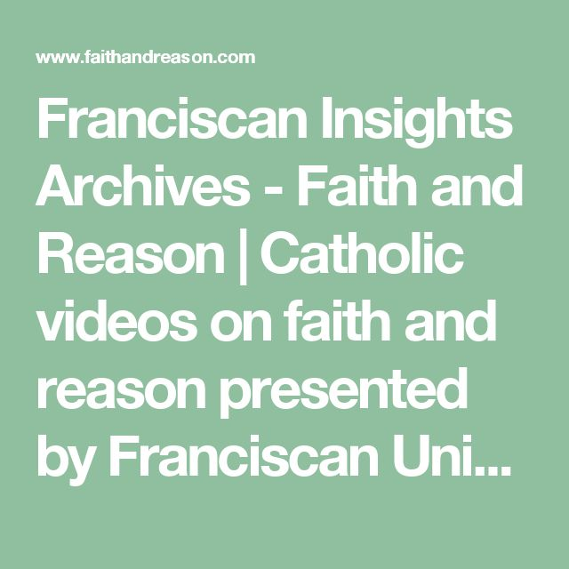 Franciscan Insights Archives - Faith and Reason   Catholic videos on faith and reason presented by Franciscan University   Faith and Reason   Catholic videos on faith and reason presented by Franciscan University