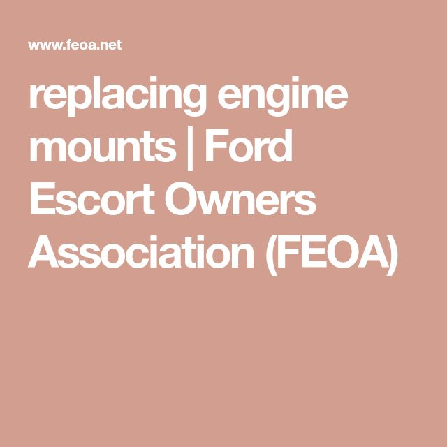 replacing engine mounts | Ford Escort Owners Association (FEOA)