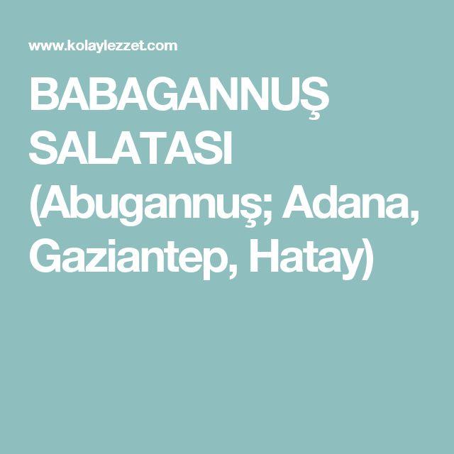 BABAGANNUŞ SALATASI (Abugannuş; Adana, Gaziantep, Hatay)