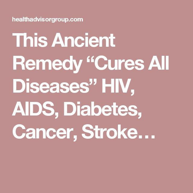 "This Ancient Remedy ""Cures All Diseases"" HIV, AIDS, Diabetes, Cancer, Stroke…"