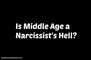 narcissism, narcissists, narcissistic characteristics, narcissism at middle age, middle age, midlife, personality disorders