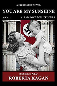 You Are My Sunshine: A Holocaust Novel.   Book two of the All My Love Detrick, series by [Kagan, Roberta]