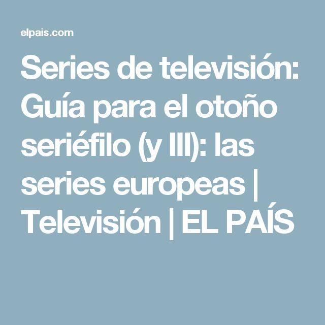 Series de televisión: Guía para el otoño seriéfilo (y III): las series europeas | Televisión | EL PAÍS
