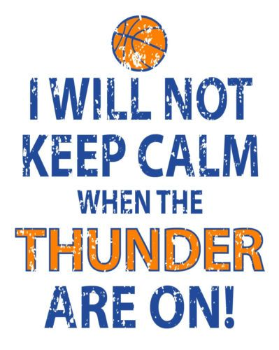I WILL NOT KEEP CALM WHEN THE THUNDER ARE ON! Oklahoma City Thunder SHIRT! OKC