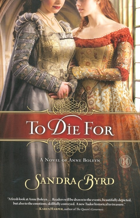 To  Die For by Sandra Byrd (an excellent, must-read book for all lovers of the Tudor era!)