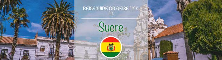 Reiseguide og reisetips til Sucre.