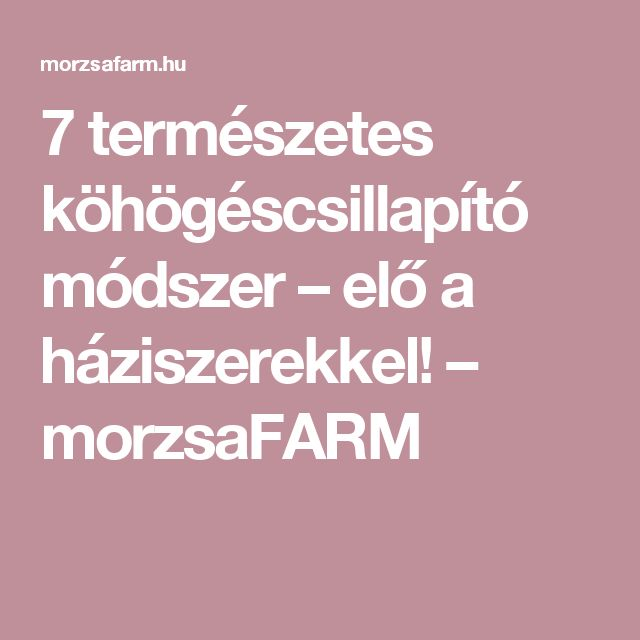 7 természetes köhögéscsillapító módszer – elő a háziszerekkel! – morzsaFARM