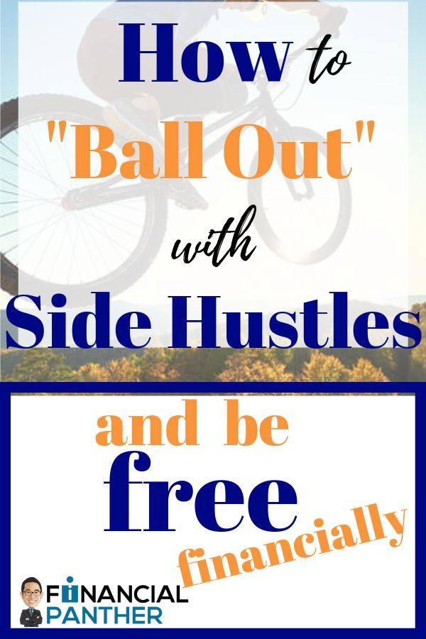 Use Your Side Hustles To Ball Out Just Ball Out The Right Way Financial Panther Side Hustle Side Hustle Money Hustle