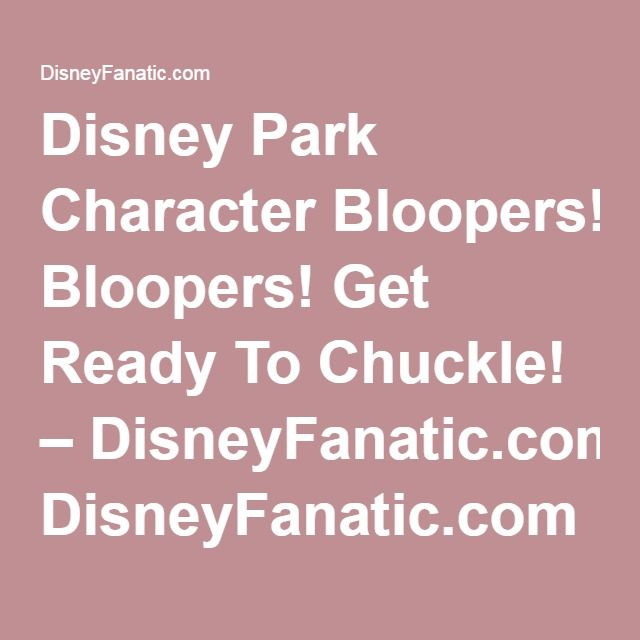 Disney Park Character Bloopers! Get Ready To Chuckle! – DisneyFanatic.com