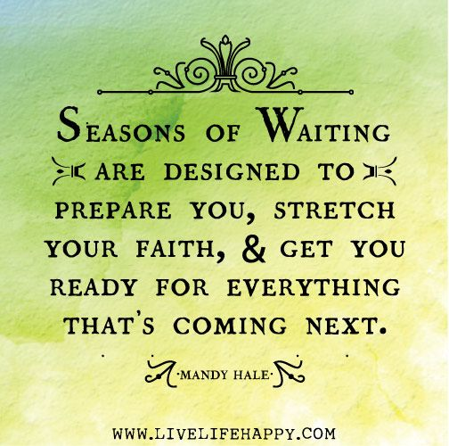 Seasons of waiting are designed to prepare you, stretch your faith, and get you ready for everything that's coming next. - Mandy Hale