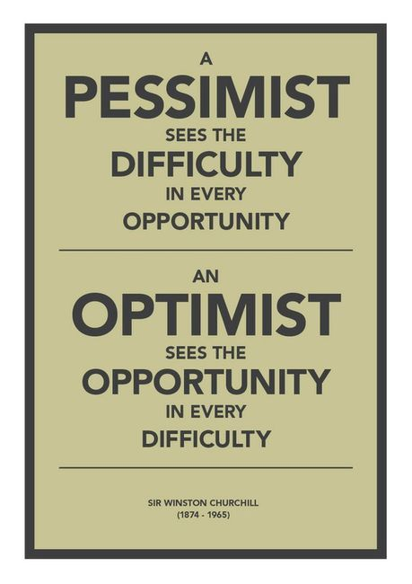 A Pessimist sees the difficulty ... An Optimist sees the opportunity ... - Winston Churchill: Inspiration, Optimist, Life, Quotes, Wisdom, Thought, Winston Churchill