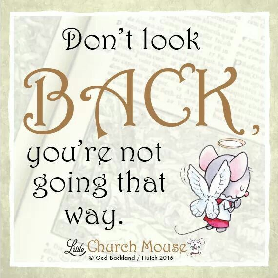 ✞♡✞ Don't look Back, you're not going that way. Amen...Little Church Mouse 2 Feb. 2016 ✞♡✞