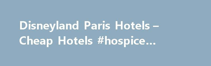Disneyland Paris Hotels – Cheap Hotels #hospice #agency http://hotel.nef2.com/disneyland-paris-hotels-cheap-hotels-hospice-agency/  #eurodisney hotels # Disneyland Paris Hotels The whole family will be enchanted with a visit to the magical kingdom of Disneyland Paris, formerly Eurodisney. With 138 acres divided into five, fun-filled theme lands, plus the legendary Walt Disney Studios. be sure to get your beauty sleep with a cheap hotel near Disneyland Paris . Main […]