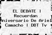http://tecnoautos.com/wp-content/uploads/imagenes/tendencias/thumbs/el-debate-recuerdan-aniversario-de-ariel-camacho-dbt-tv.jpg Ariel Camacho. EL DEBATE   Recuerdan aniversario de Ariel Camacho   DBT Tv, Enlaces, Imágenes, Videos y Tweets - http://tecnoautos.com/actualidad/ariel-camacho-el-debate-recuerdan-aniversario-de-ariel-camacho-dbt-tv/