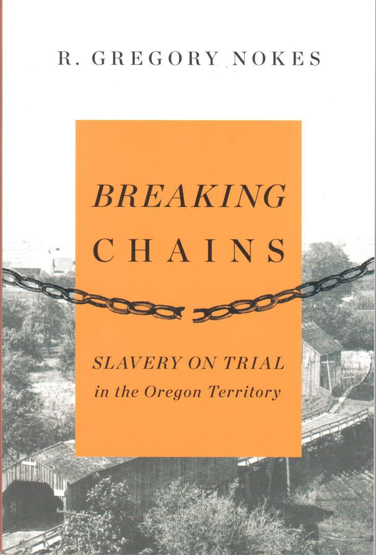 Breaking Chains; Slavery on Trial in the Oregon Territory, by R. Gregory Nokes