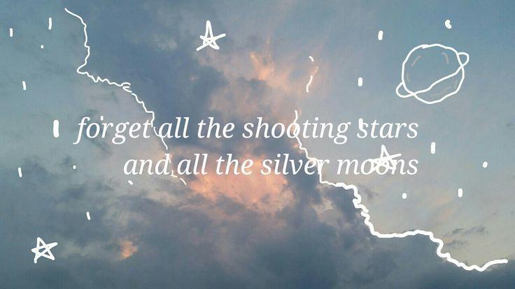 Olvidar todas las estrellas fugaces y toda la luna de plata.