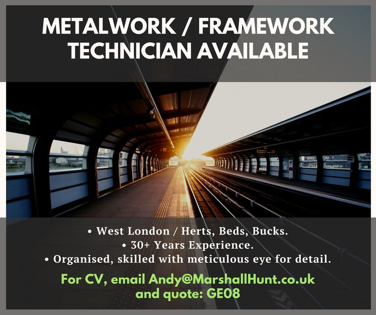 Metalwork / Framework Technician Available.  Can work in West London, Herts, Beds or Bucks.  For CV, email andy@marshallhunt.co.uk and quote: GE08